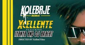 Xcellente – Ko Le Baje (Remix) ft Iyanya & Dj Arafat [AuDio + ViDeo]